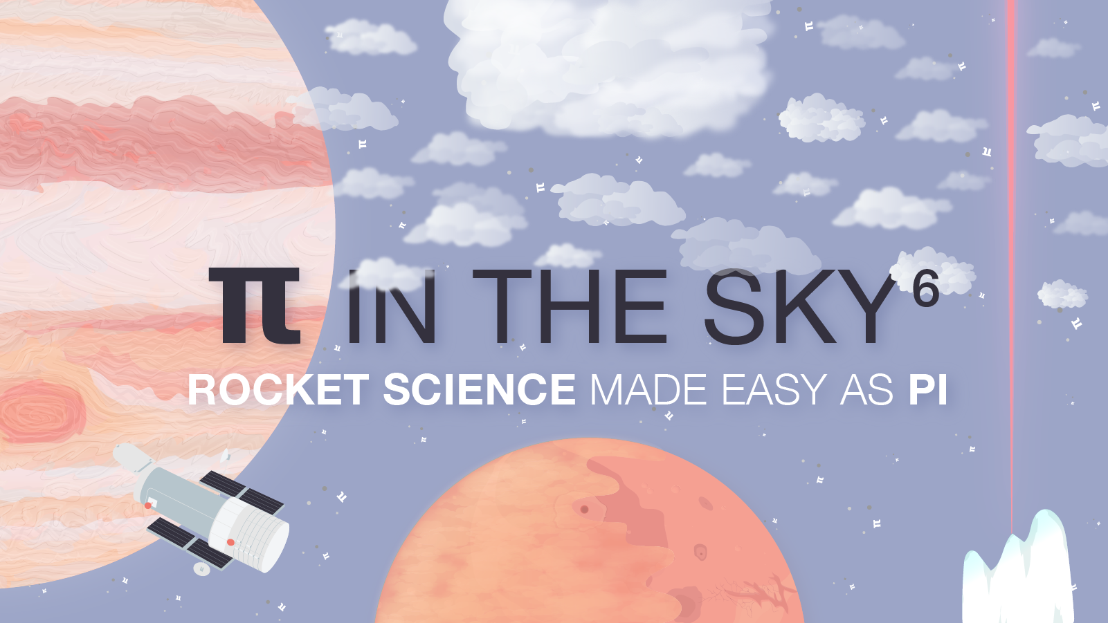Whimsical space graphic says Pi in the Sky 6: Rocket Science Made Easy as Pi